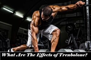 What Are The Effects of Trenbolone?