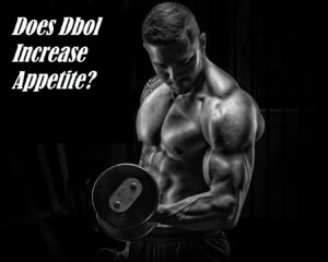 Does Dbol Increase Appetite?